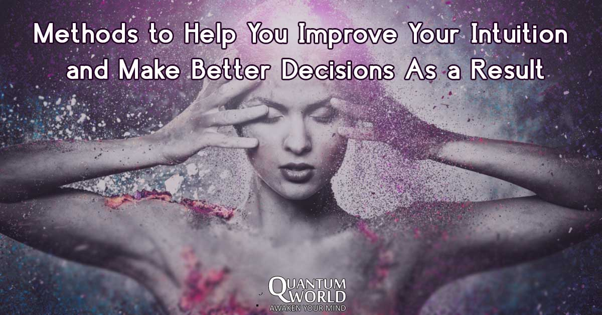 Methods to Help You Improve Your Intuition and Make Better Decisions As a Result